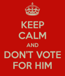 keep-calm-and-don-t-vote-for-him-17